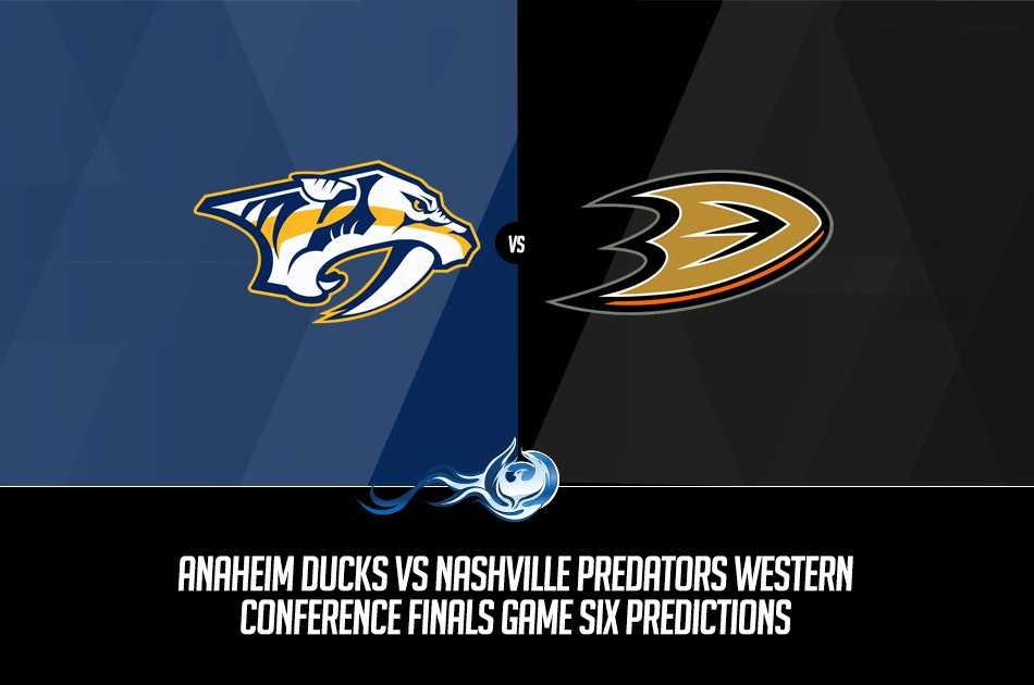 Ducks vs Predators Western Conference Finals Game Six Predictions