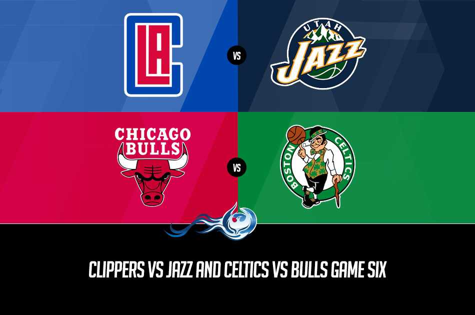 Clippers vs Jazz and Celtics vs Bulls Game Six