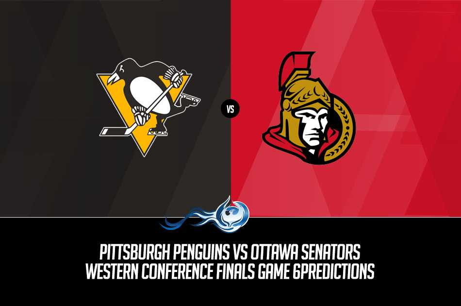 Pittsburgh Penguins vs Ottawa Senators Western Conference Finals Game Six Predictions