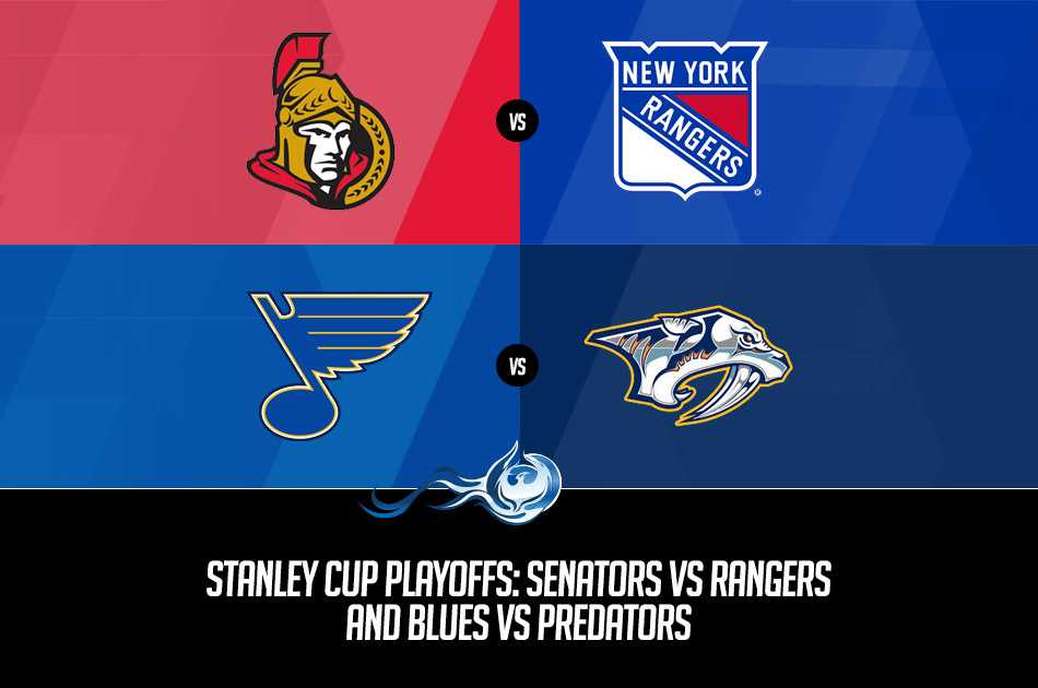 Stanley Cup Playoffs: Senators vs Rangers and Blues vs Predators