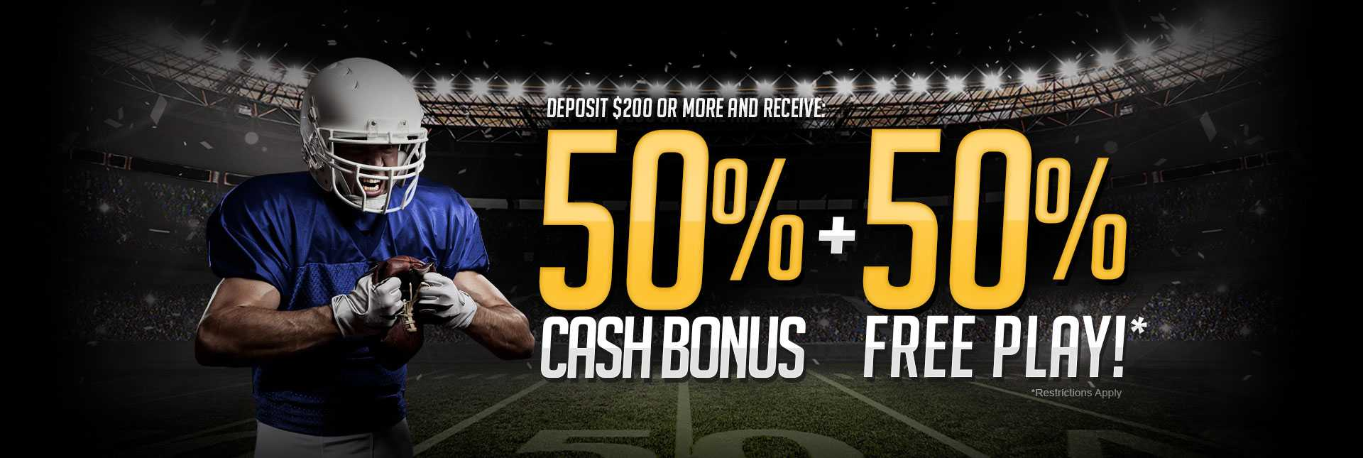 50% Cash Bonus + 50% Free Play!*