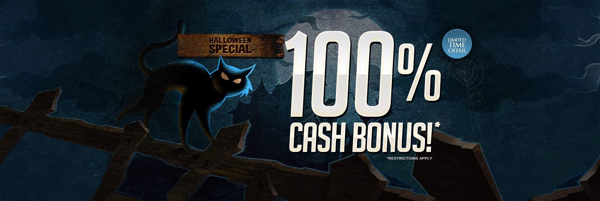 Halloween Special: 100% Cash Bonus!