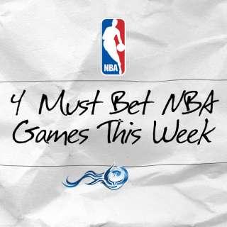 4 Must Bet NBA Games This Week