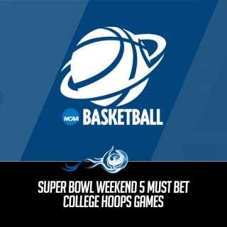 Super Bowl Weekend 5 Must Bet College Hoops Games