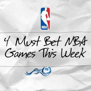 4 Must Bet NBA Games This Week