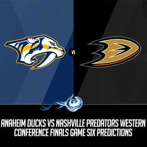 Ducks vs Predators Western Conference Finals Game Six Predictions