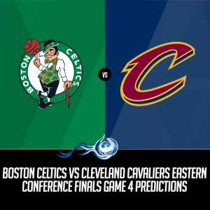 Celtics vs Cavaliers Eastern Conference Finals Game 4 Predictions