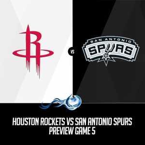 Houston Rockets vs San Antonio Spurs Preview Game 5