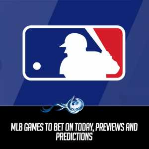 MLB Games To Bet On Today, Previews and Predictions