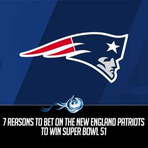 7 Reasons To Bet On The New England Patriots To Win Super Bowl 51