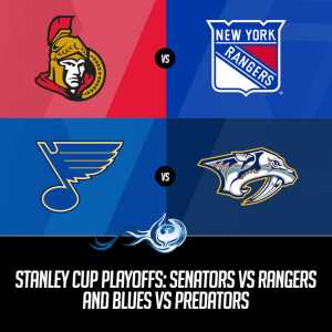 Stanley Cup Playoffs: Senators vs Rangers and Blues vs Predators