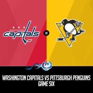 Washington Capitals vs Pittsburgh Penguins Game Six